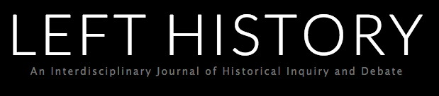 Left History: An Interdisciplinary Journal of Historical Inquiry